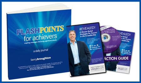 Win Larry Broughton's FLASHPOINTS for achievers and REVEALED!